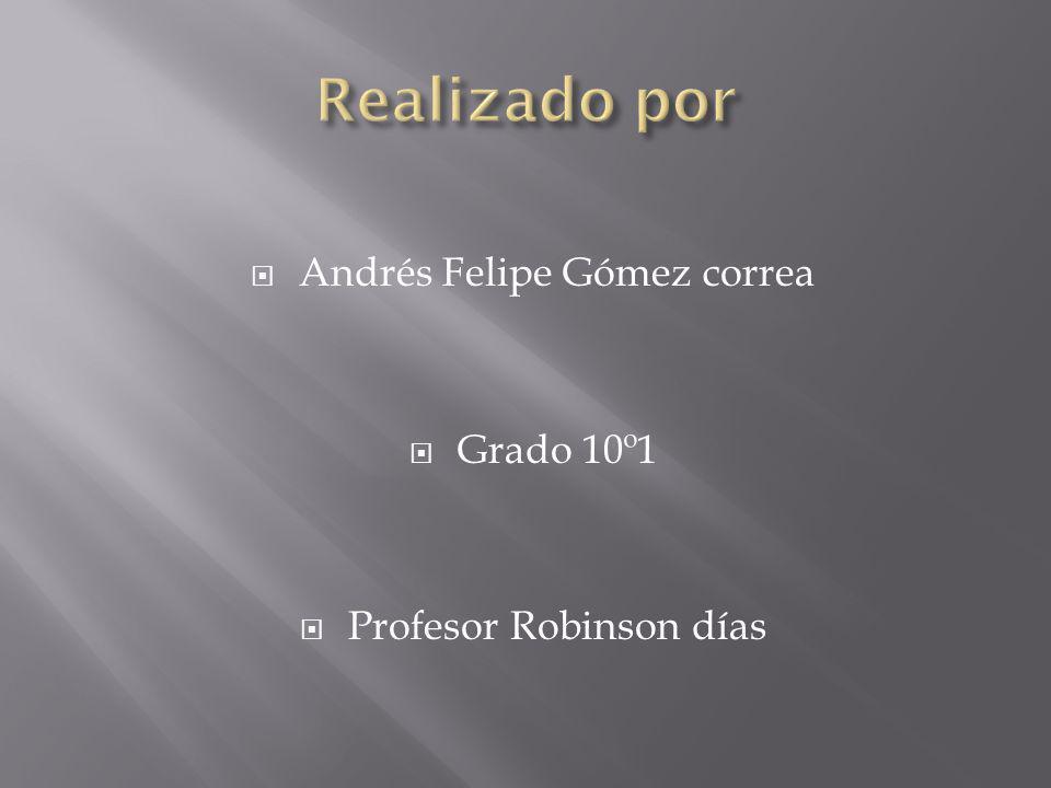 Andrés Felipe Gómez correa Grado 10º1 Profesor Robinson días