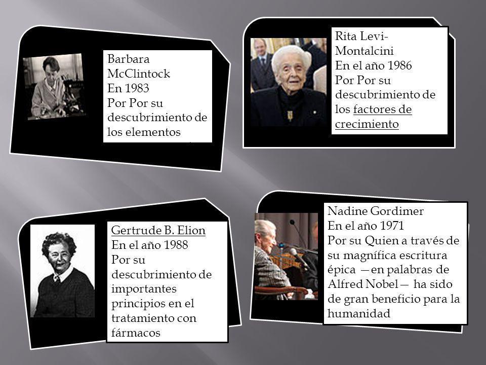 Barbara McClintock En 1983 Por Por su descubrimiento de los elementos genéticos móviles Rita Levi- Montalcini En el año 1986 Por Por su descubrimiento