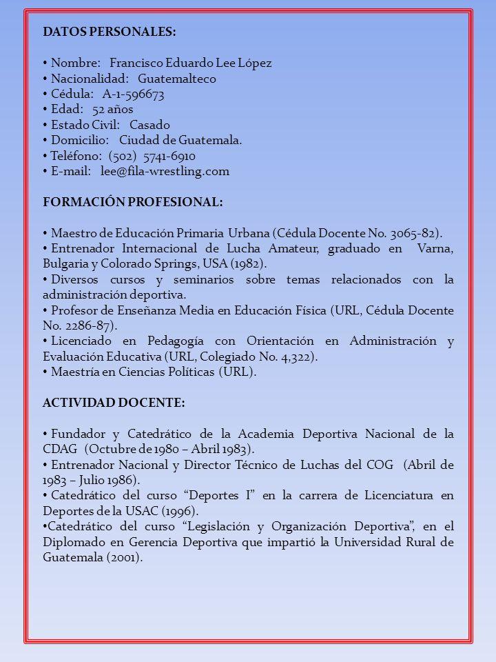 DATOS PERSONALES: Nombre: Francisco Eduardo Lee López Nacionalidad: Guatemalteco Cédula: A-1-596673 Edad: 52 años Estado Civil: Casado Domicilio: Ciud