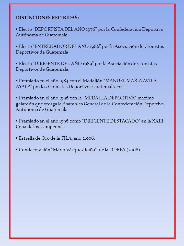 DISTINCIONES RECIBIDAS: Electo DEPORTISTA DEL AÑO 1976 por la Confederación Deportiva Autónoma de Guatemala. Electo ENTRENADOR DEL AÑO 1986 por la Aso