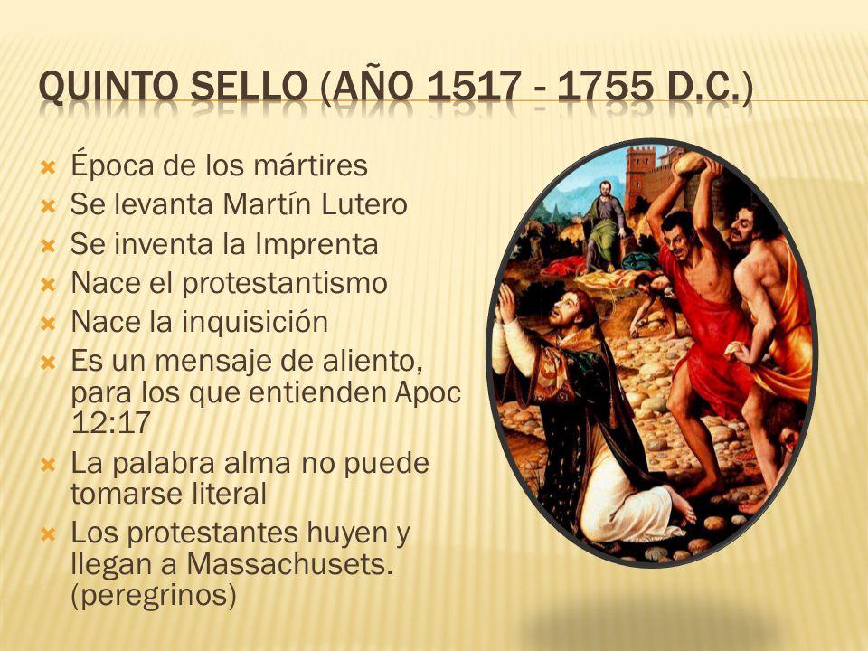 Época de los mártires Se levanta Martín Lutero Se inventa la Imprenta Nace el protestantismo Nace la inquisición Es un mensaje de aliento, para los que entienden Apoc 12:17 La palabra alma no puede tomarse literal Los protestantes huyen y llegan a Massachusets.