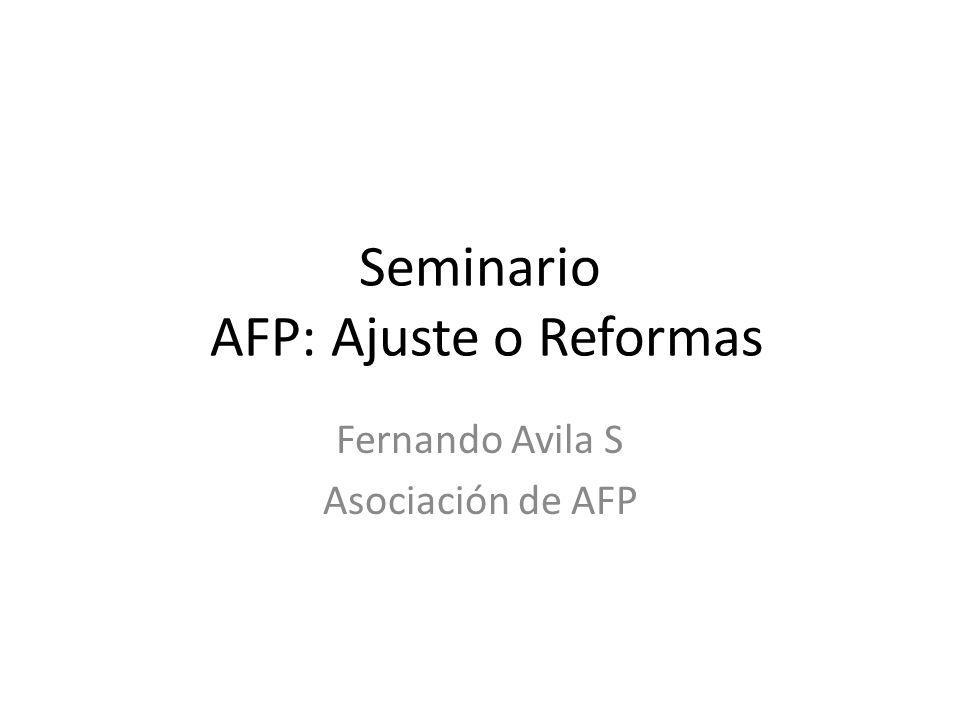Seminario AFP: Ajuste o Reformas Fernando Avila S Asociación de AFP