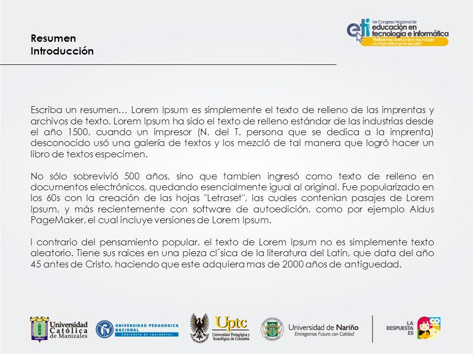 Resumen Introducción Escriba un resumen… Lorem Ipsum es simplemente el texto de relleno de las imprentas y archivos de texto.