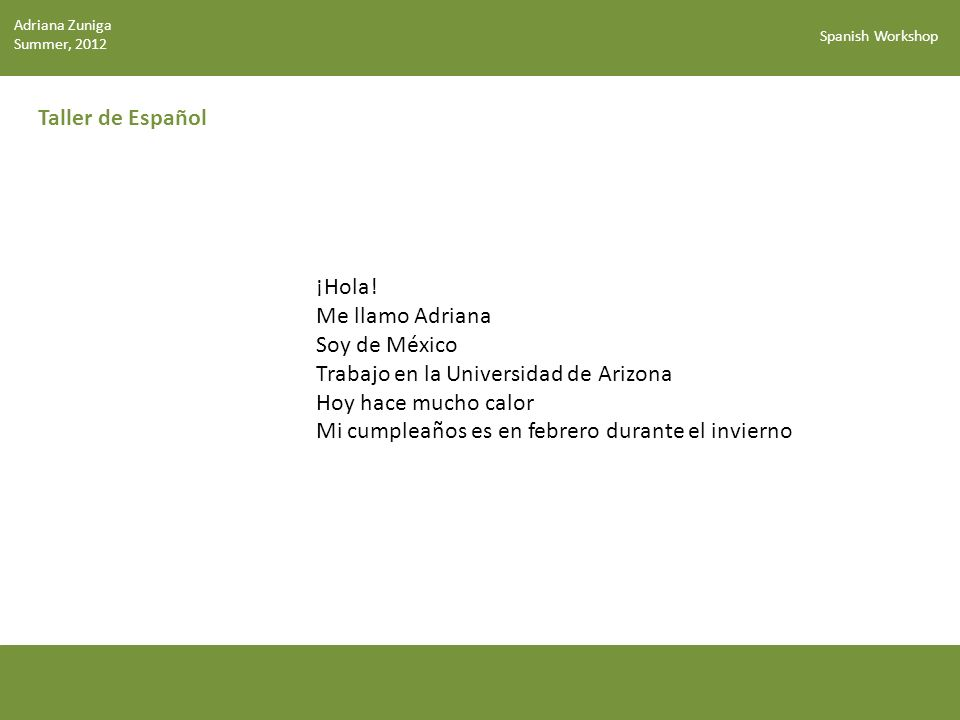 Spanish Workshop Días de la Semana (p.10) domingo lunes martes miércoles jueves viernes sábado Adriana Zuniga Summer, 2012