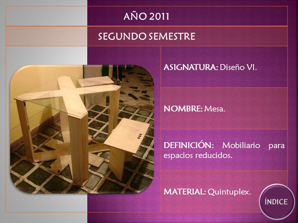 AÑO 2011 SEGUNDO SEMESTRE ASIGNATURA: Diseño VI. NOMBRE: Mesa.