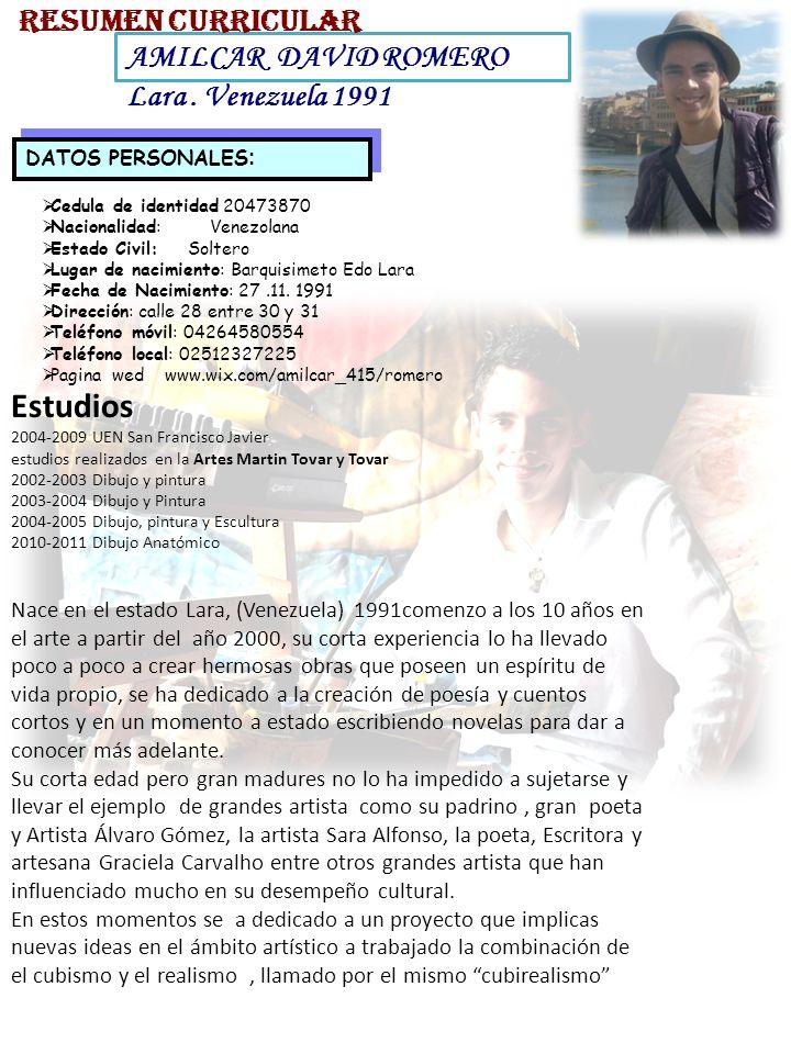 AMILCAR DAVID ROMERO Lara. Venezuela 1991 DATOS PERSONALES : RESUMEN CURRICULAR Cedula de identidad 20473870 Nacionalidad: Venezolana Estado Civil: So