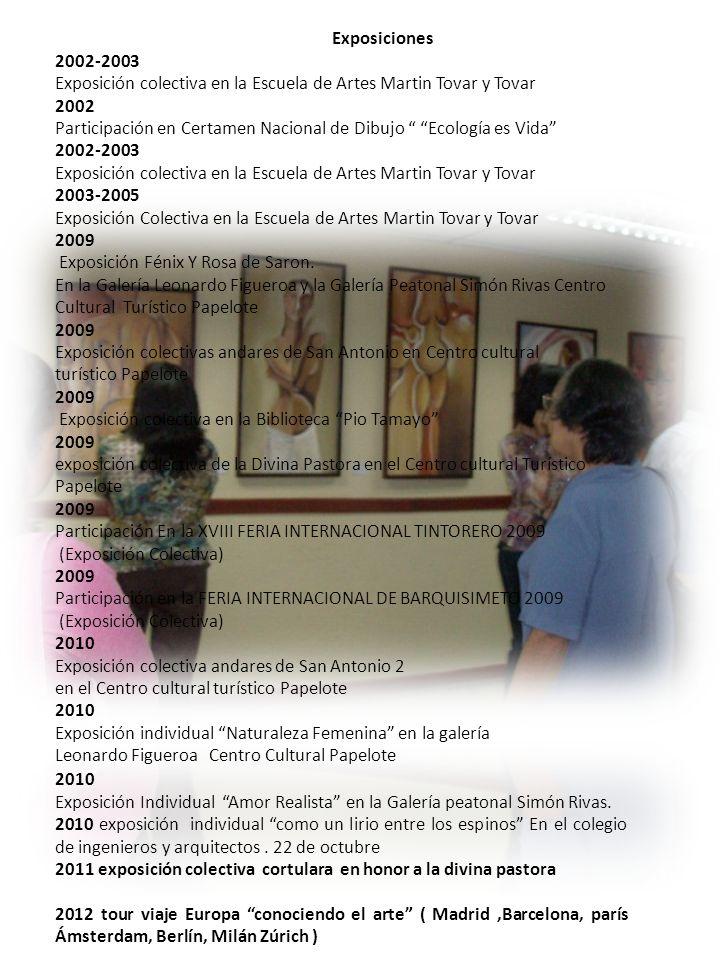 Exposiciones 2002-2003 Exposición colectiva en la Escuela de Artes Martin Tovar y Tovar 2002 Participación en Certamen Nacional de Dibujo Ecología es