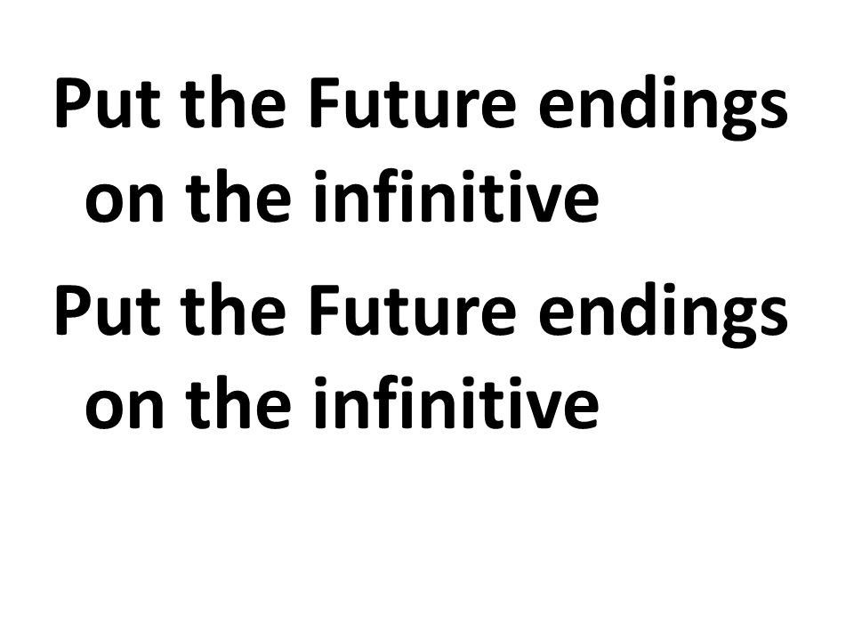 Put the Future endings on the infinitive