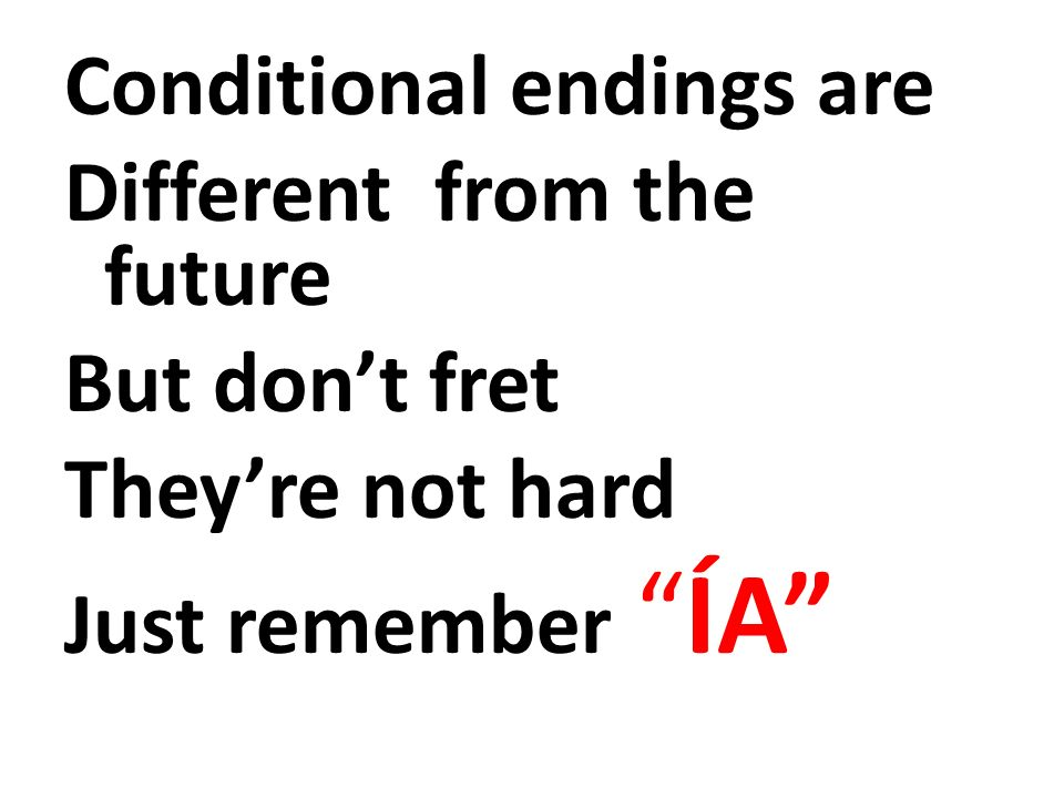 Conditional endings are Different from the future But dont fret Theyre not hard Just rememberÍA