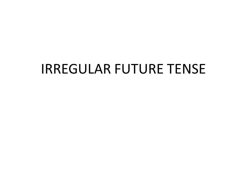 IRREGULAR FUTURE TENSE