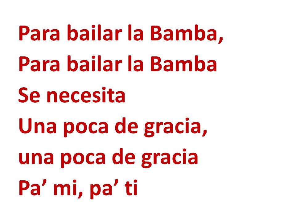 Para bailar la Bamba, Para bailar la Bamba Se necesita Una poca de gracia, una poca de gracia Pa mi, pa ti