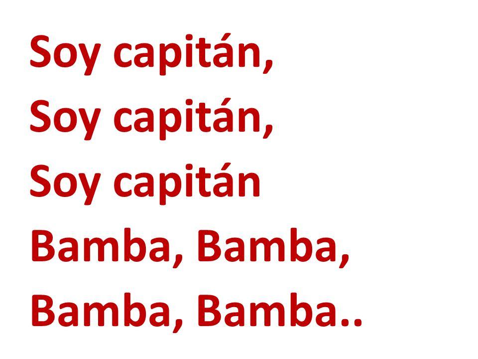 Soy capitán, Soy capitán Bamba, Bamba, Bamba..