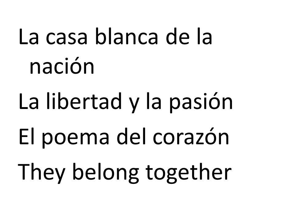 La casa blanca de la nación La libertad y la pasión El poema del corazón They belong together
