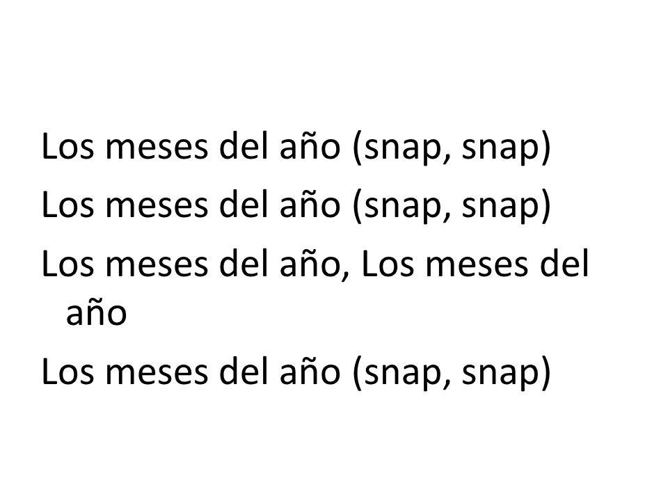 Los meses del año (snap, snap) Los meses del año, Los meses del año Los meses del año (snap, snap)