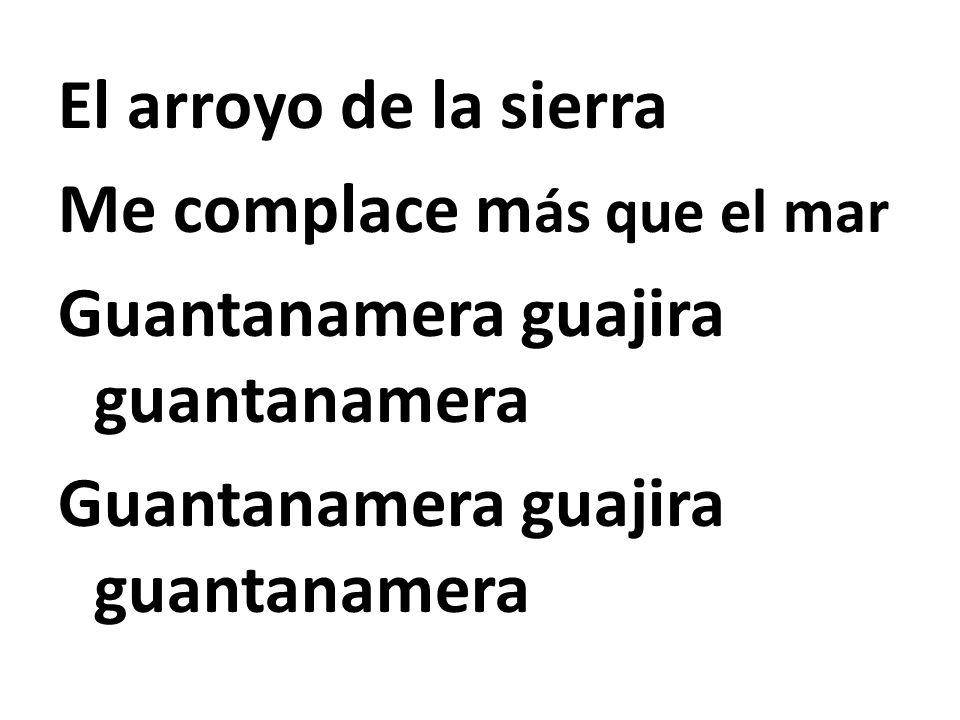 El arroyo de la sierra Me complace m ás que el mar Guantanamera guajira guantanamera