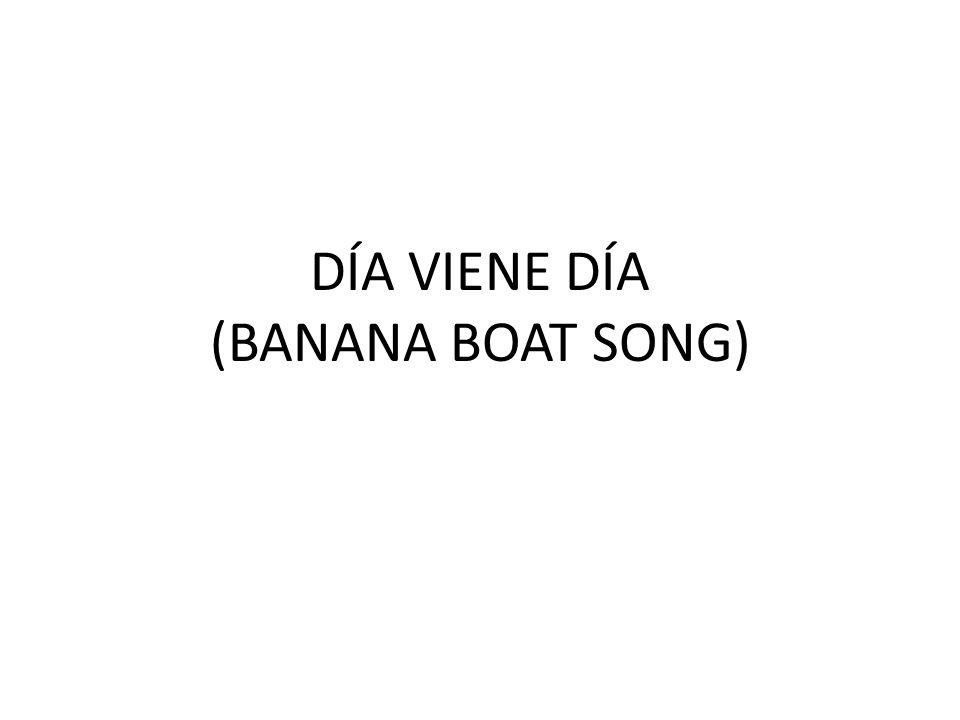 DÍA VIENE DÍA (BANANA BOAT SONG)