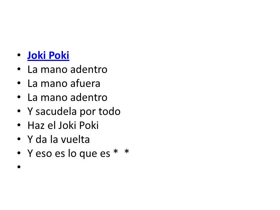 Joki Poki La mano adentro La mano afuera La mano adentro Y sacudela por todo Haz el Joki Poki Y da la vuelta Y eso es lo que es * *