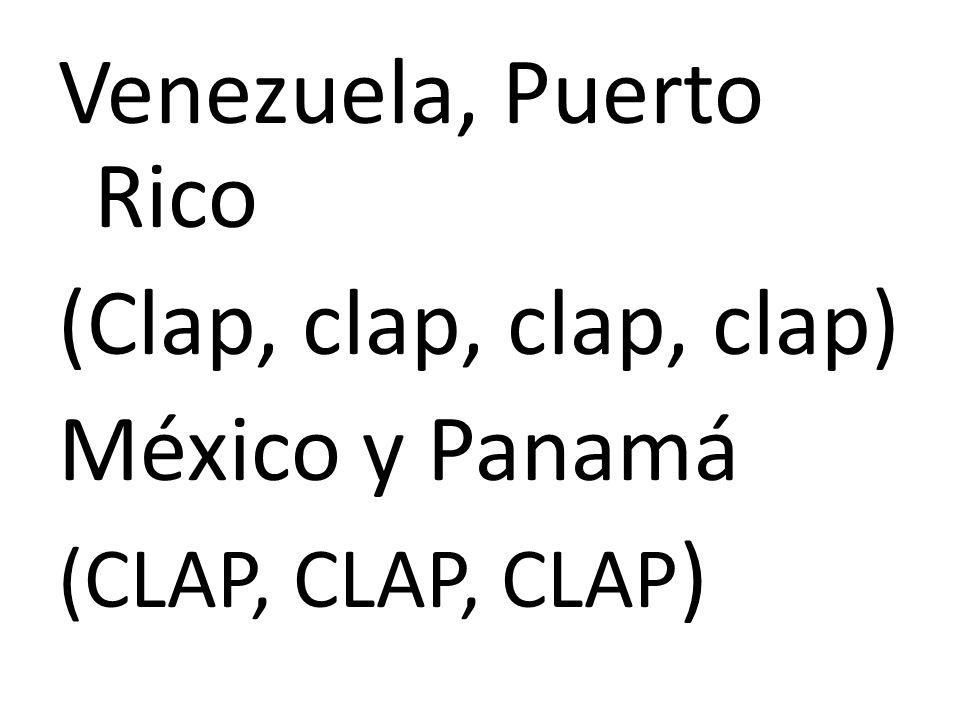Venezuela, Puerto Rico (Clap, clap, clap, clap) México y Panamá (CLAP, CLAP, CLAP )