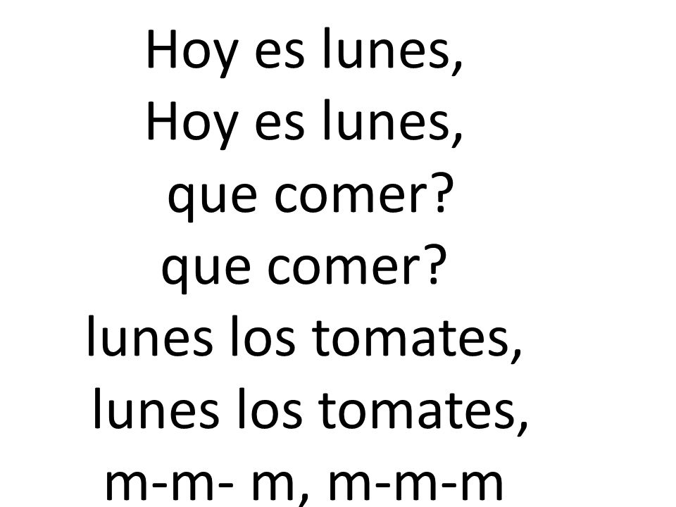 Hoy es lunes, Hoy es lunes, que comer? que comer? lunes los tomates, lunes los tomates, m-m- m, m-m-m