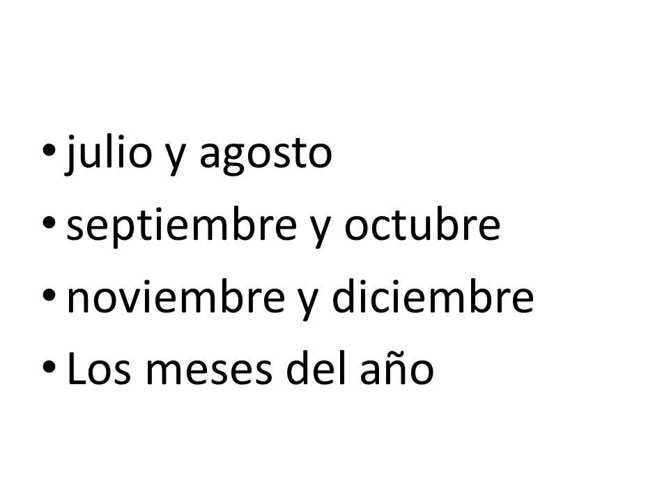julio y agosto septiembre y octubre noviembre y diciembre Los meses del año