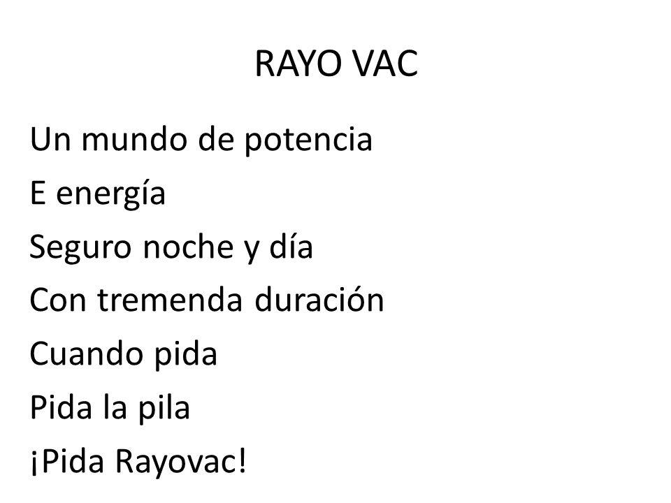 RAYO VAC Un mundo de potencia E energía Seguro noche y día Con tremenda duración Cuando pida Pida la pila ¡Pida Rayovac!