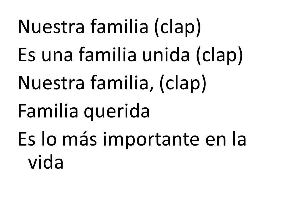 Nuestra familia (clap) Es una familia unida (clap) Nuestra familia, (clap) Familia querida Es lo más importante en la vida