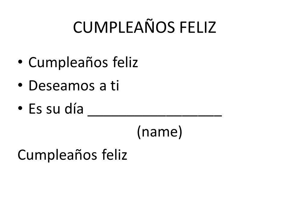 CUMPLEAÑOS FELIZ Cumpleaños feliz Deseamos a ti Es su día _________________ (name) Cumpleaños feliz
