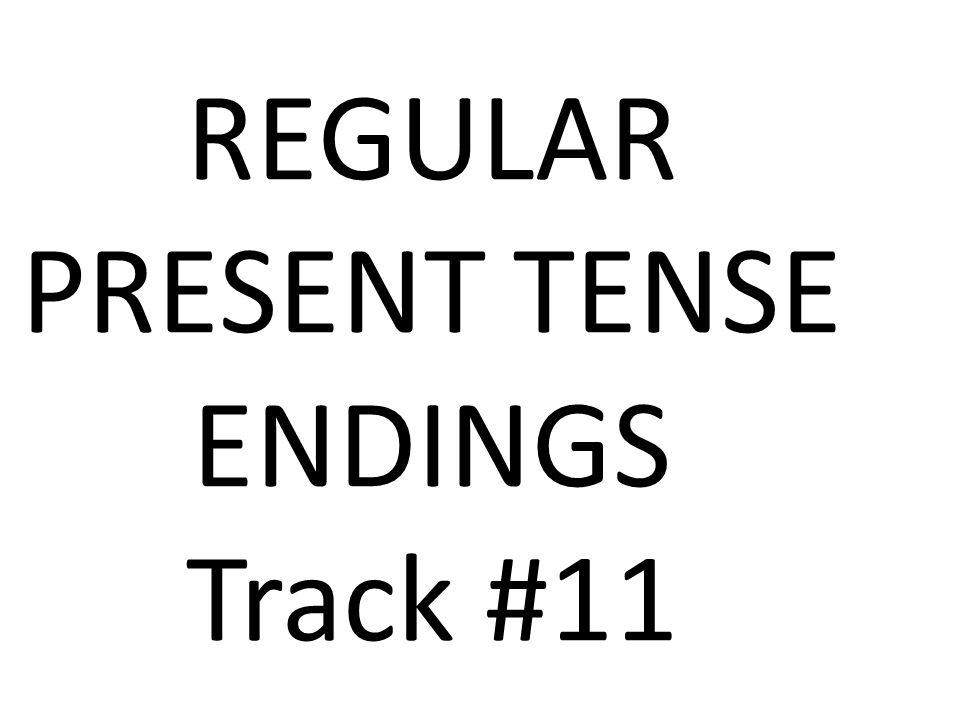 REGULAR PRESENT TENSE ENDINGS Track #11