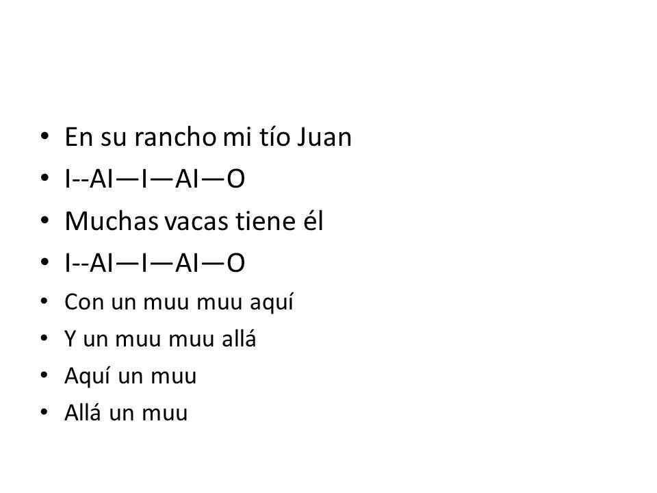 En su rancho mi tío Juan I--AIIAIO Muchas vacas tiene él I--AIIAIO Con un muu muu aquí Y un muu muu allá Aquí un muu Allá un muu