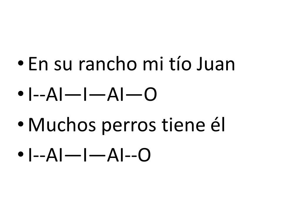 En su rancho mi tío Juan I--AIIAIO Muchos perros tiene él I--AIIAI--O