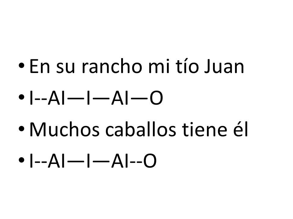 En su rancho mi tío Juan I--AIIAIO Muchos caballos tiene él I--AIIAI--O