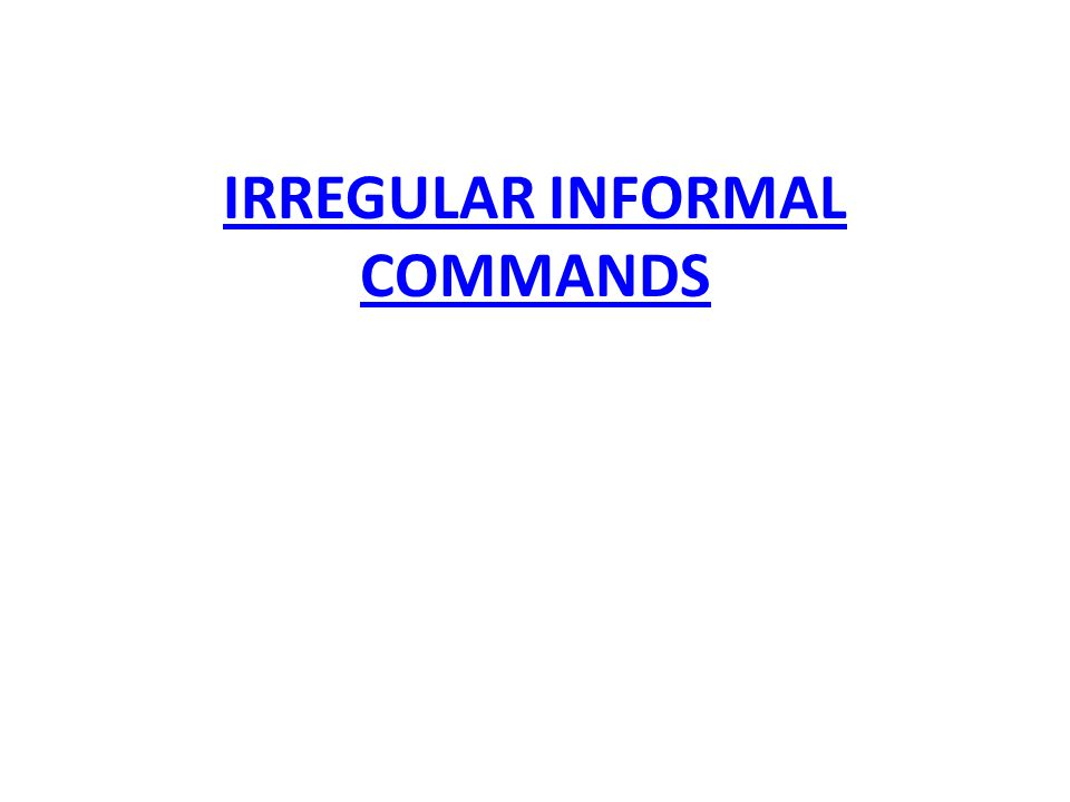 IRREGULAR INFORMAL COMMANDS