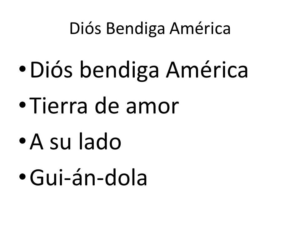 Diós Bendiga América Diós bendiga América Tierra de amor A su lado Gui-án-dola