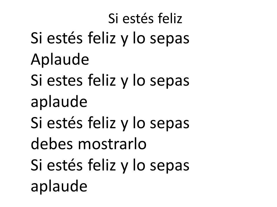 Si estés feliz Si estés feliz y lo sepas Aplaude Si estes feliz y lo sepas aplaude Si estés feliz y lo sepas debes mostrarlo Si estés feliz y lo sepas
