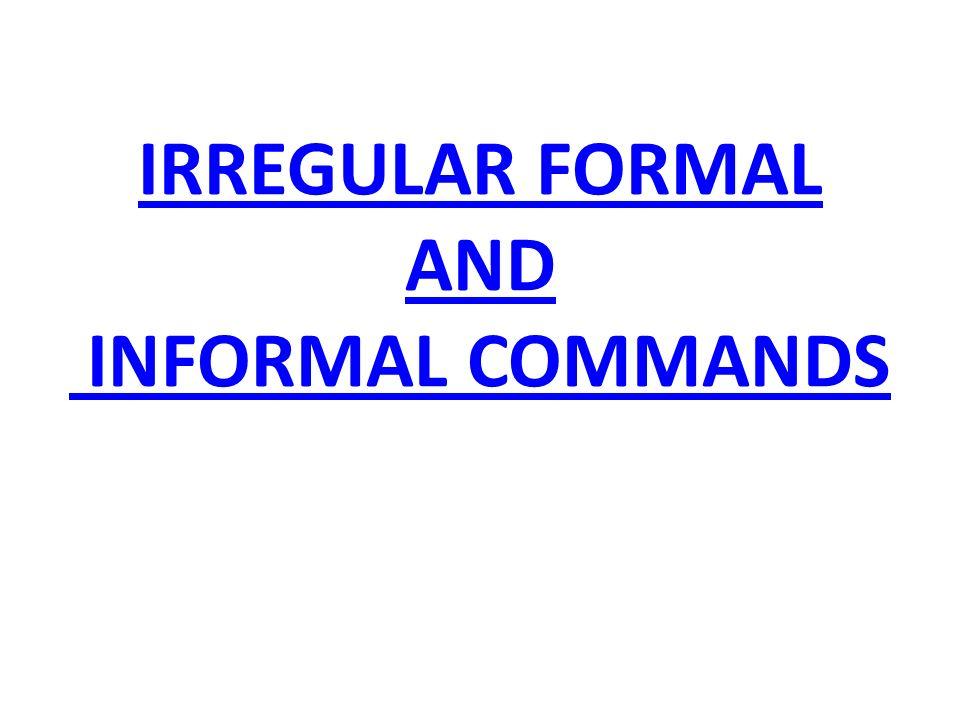IRREGULAR FORMAL AND INFORMAL COMMANDS
