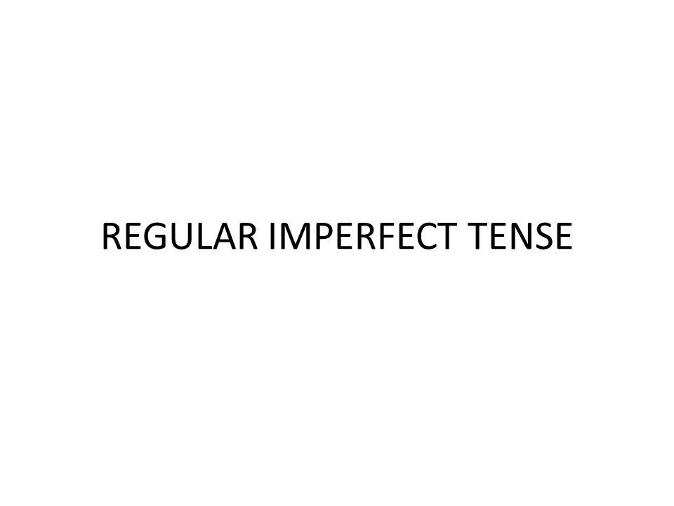 REGULAR IMPERFECT TENSE