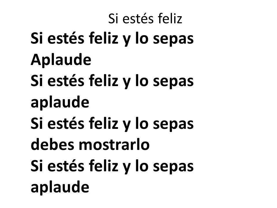 Si estés feliz Si estés feliz y lo sepas Aplaude Si estés feliz y lo sepas aplaude Si estés feliz y lo sepas debes mostrarlo Si estés feliz y lo sepas