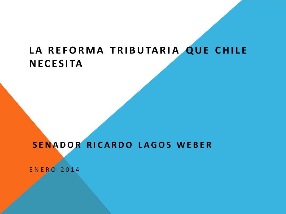 LA REFORMA TRIBUTARIA QUE CHILE NECESITA SENADOR RICARDO LAGOS WEBER ENERO 2014