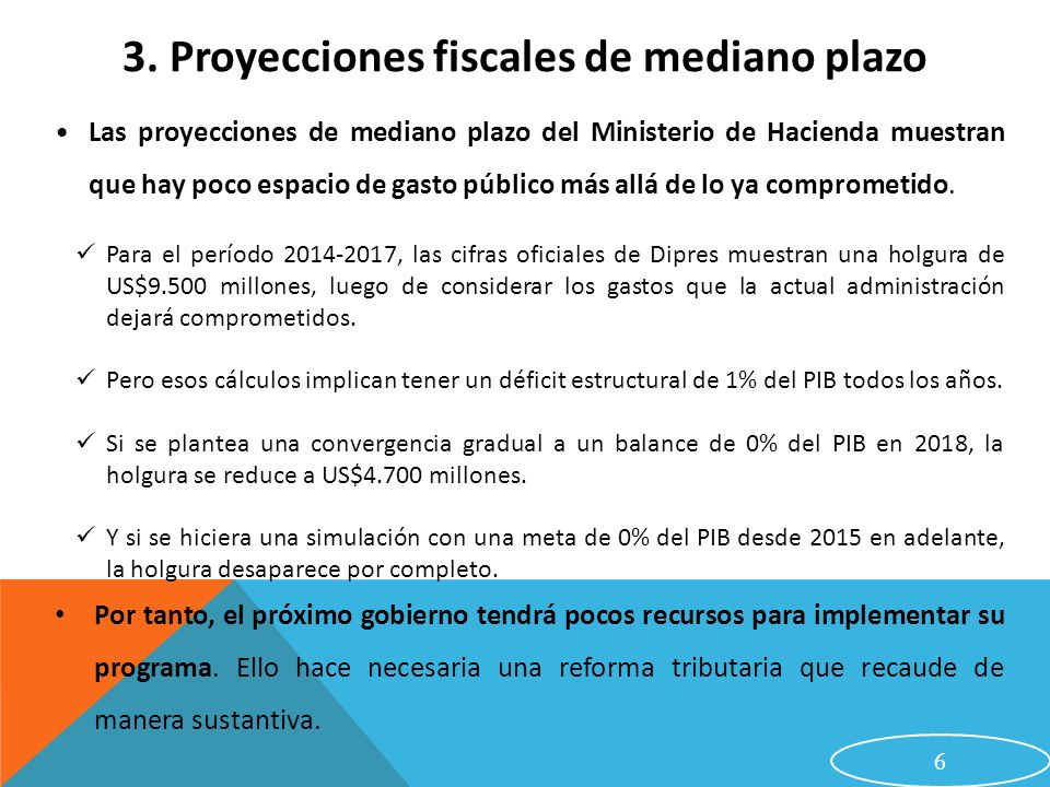 Las proyecciones de mediano plazo del Ministerio de Hacienda muestran que hay poco espacio de gasto público más allá de lo ya comprometido. Para el pe