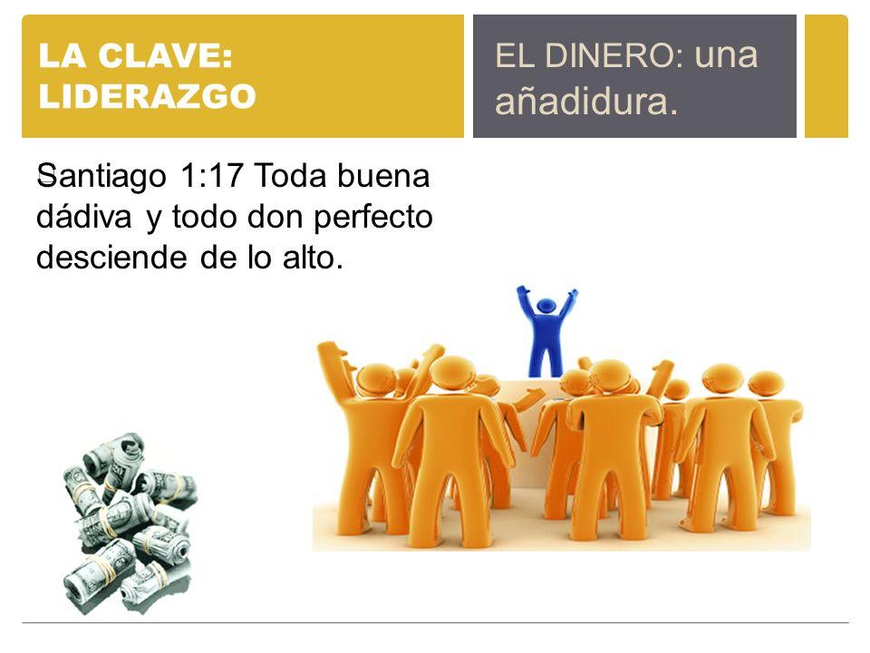 LA CLAVE: LIDERAZGO EL DINERO: una añadidura.