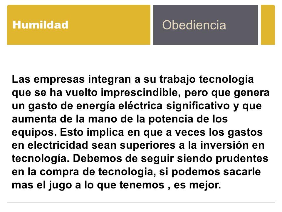 Humildad Obediencia Las empresas integran a su trabajo tecnología que se ha vuelto imprescindible, pero que genera un gasto de energía eléctrica signi