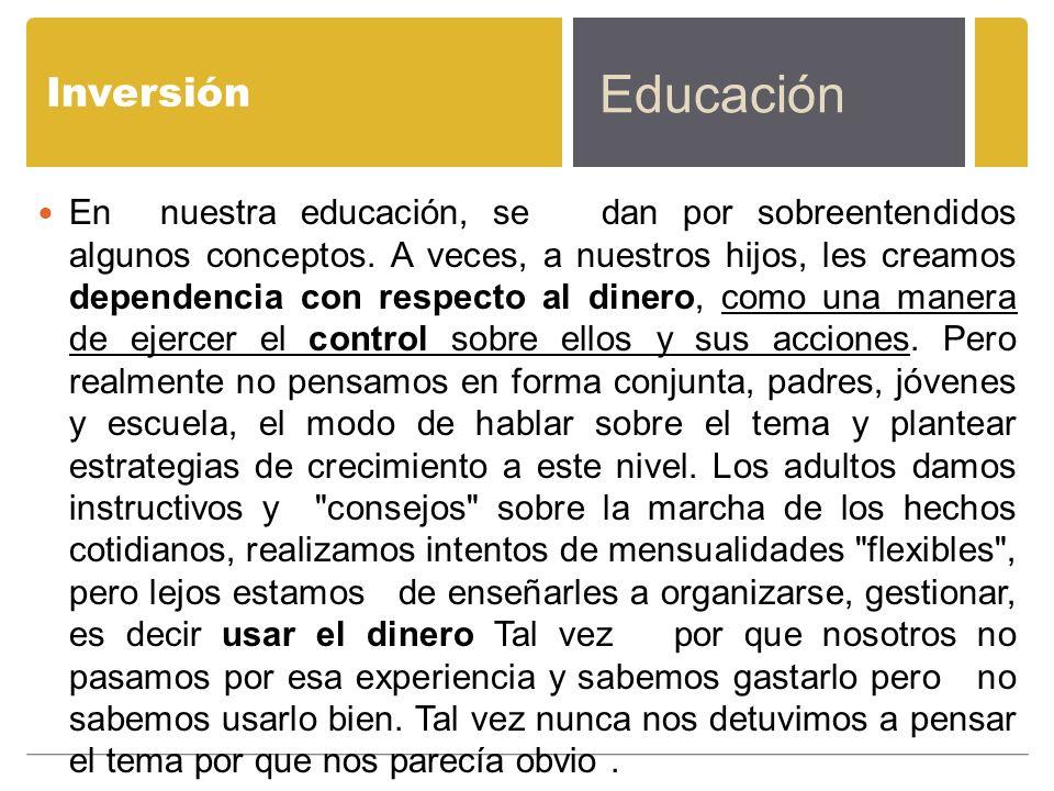 Inversión En nuestra educación, se dan por sobreentendidos algunos conceptos. A veces, a nuestros hijos, les creamos dependencia con respecto al diner