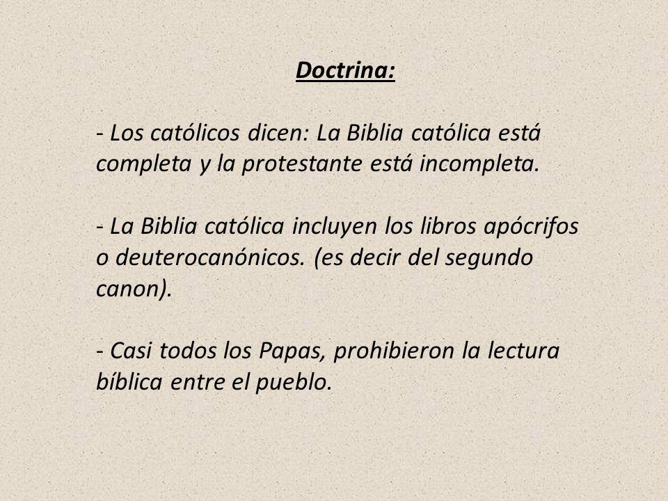 Doctrina: - Los católicos dicen: La Biblia católica está completa y la protestante está incompleta. - La Biblia católica incluyen los libros apócrifos