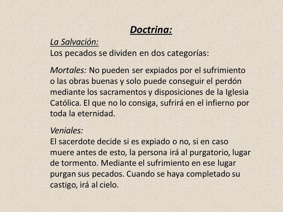 Doctrina: La Salvación: Los pecados se dividen en dos categorías: Mortales: No pueden ser expiados por el sufrimiento o las obras buenas y solo puede