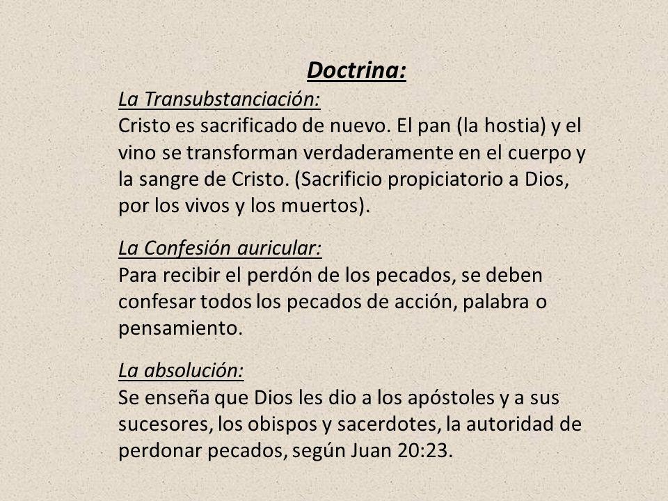 Doctrina: La Transubstanciación: Cristo es sacrificado de nuevo. El pan (la hostia) y el vino se transforman verdaderamente en el cuerpo y la sangre d