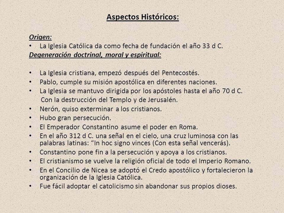 Aspectos Históricos: Origen: La Iglesia Católica da como fecha de fundación el año 33 d C. Degeneración doctrinal, moral y espiritual: La Iglesia cris