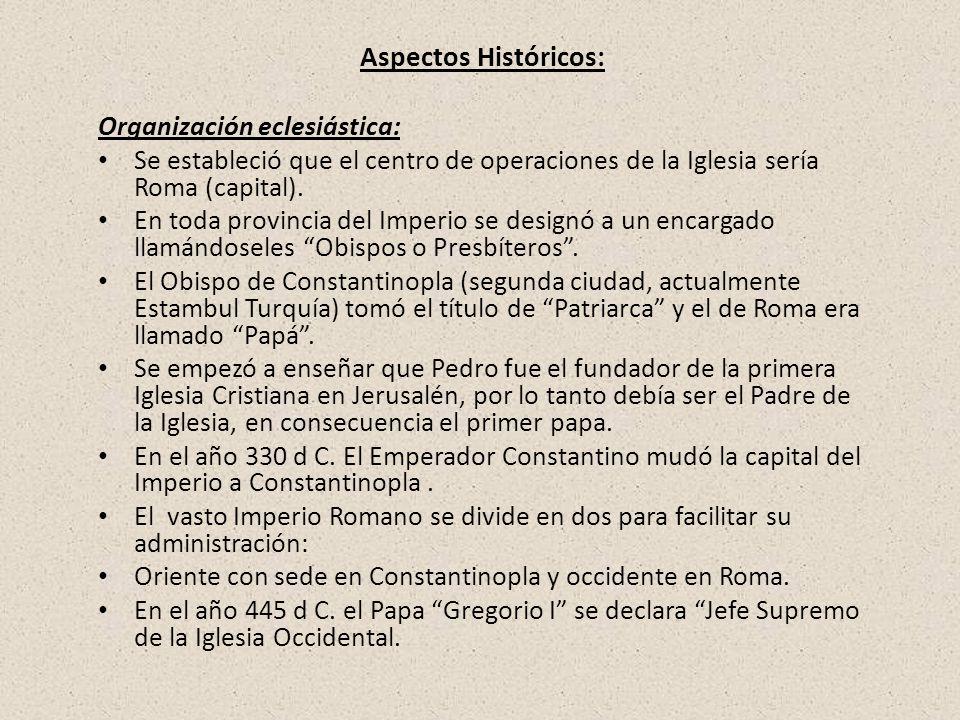 Aspectos Históricos: Organización eclesiástica: Se estableció que el centro de operaciones de la Iglesia sería Roma (capital). En toda provincia del I