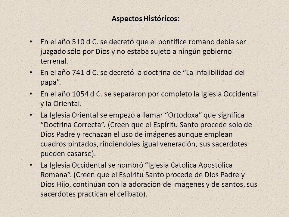 Aspectos Históricos: En el año 510 d C. se decretó que el pontífice romano debía ser juzgado sólo por Dios y no estaba sujeto a ningún gobierno terren