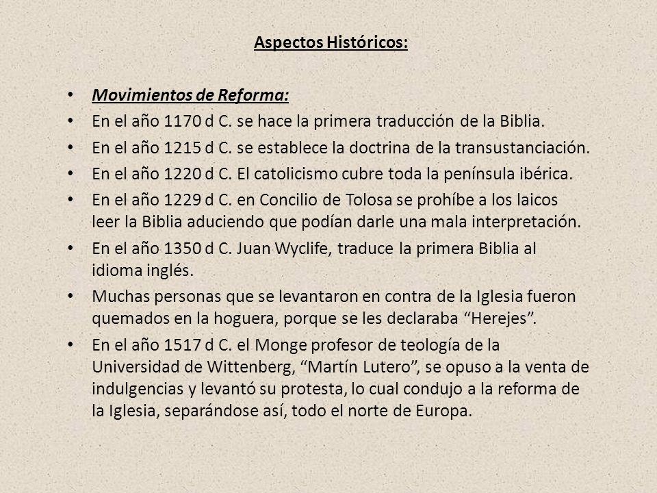 Aspectos Históricos: Movimientos de Reforma: En el año 1170 d C. se hace la primera traducción de la Biblia. En el año 1215 d C. se establece la doctr