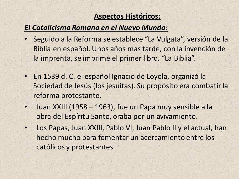 Aspectos Históricos: El Catolicismo Romano en el Nuevo Mundo: Seguido a la Reforma se establece La Vulgata, versión de la Biblia en español. Unos años